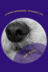 Canine Nosework: Training Log: Improve Your Teamwork and Fun with Your Dog by Taking Notes about Your Nosework (ISBN: 9781502319838)