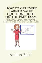 How to Get Every Earned Value Question Right on the Pmp (ISBN: 9781502494764)