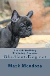 French Bulldog Training Secrets: Obedient-Dog. Net (ISBN: 9781505686869)