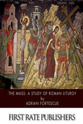 The Mass: A Study of Roman Liturgy (ISBN: 9781505976144)
