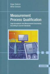 Measurement Process Qualification: Gage Acceptance and Measurement Uncertainty According to Current Standards (ISBN: 9781569905050)