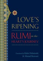 Love's Ripening: Rumi on the Heart's Journey (ISBN: 9781590307595)