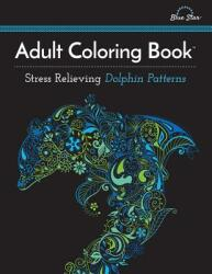 Adult Coloring Book: Stress Relieving Dolphin Patterns (ISBN: 9781941325278)