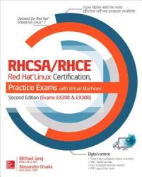 RHCSA/RHCE Red Hat Linux Certification Practice Exams with Virtual Machines, Second Edition (Exams EX200 & EX300) - Michael Jang, Alessandro Orsaria (ISBN: 9780071842082)