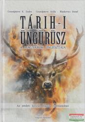 Tárih-i Üngürüsz - A magyarok ősgesztája (ISBN: 9786155647338)