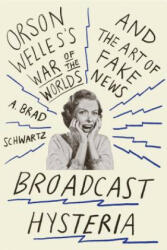 Broadcast Hysteria: Orson Welles's War of the Worlds and the Art of Fake News (ISBN: 9780809031641)