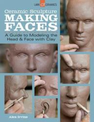 Ceramic Sculpture: Making Faces (ISBN: 9781454707769)