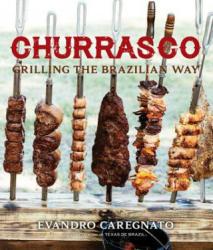 Churrasco - Grilling the Brazillian Way (ISBN: 9781423640684)