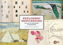 Explorers' Sketchbooks: The Art of Discovery & Adventure (ISBN: 9781452158273)