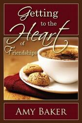 Getting to the Heart of Friendships (ISBN: 9781885904874)