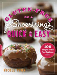 Gluten-Free on a Shoestring Quick and Easy - Nicole Hunn (ISBN: 9780738215938)