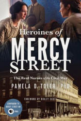 Heroines of Mercy Street: The Real Nurses of the Civil War (ISBN: 9780316392068)