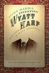 Inventing Wyatt Earp: His Life and Many Legends (ISBN: 9780803220584)