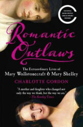 Romantic Outlaws: The Extraordinary Lives of Mary Wollstonecraft & Mary Shelley (ISBN: 9780812980479)