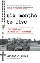 Six Months to Live: Three Guys on the Ultimate Quest for a Miracle (ISBN: 9780824520205)