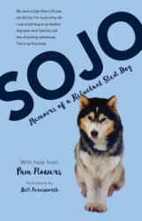 Sojo: Memoirs of a Reluctant Sled Dog (ISBN: 9781943328536)