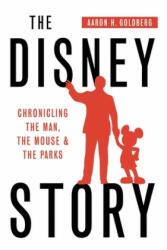 The Disney Story - Aaron H Goldberg (ISBN: 9780692742815)