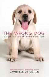 The Wrong Dog: An Unlikely Tale of Unconditional Love (ISBN: 9780997066418)