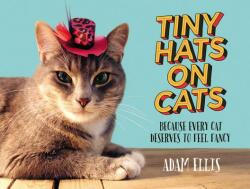Tiny Hats on Cats: Because Every Cat Deserves to Feel Fancy (ISBN: 9781455558131)