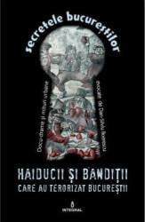 Haiducii și bandiții care au terorizat Bucureștii (ISBN: 9786068782669)
