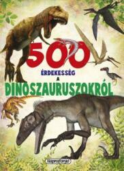 500 érdekesség a dinoszauruszokról (2017)