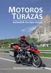 Motoros túrázás kalandok Európa útjain (2017)
