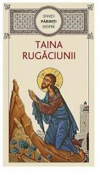 Sfinţii Părinţi despre taina rugăciunii (ISBN: 9786068633237)