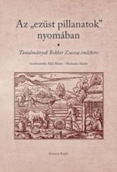 """- AZ """"EZÜST PILLANATOK"""" NYOMÁBAN - TANULMÁNYOK BEKKER ZSUZSA EMLÉKÉRE (ISBN: 9786155497988)"""