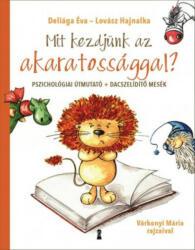Mit kezdjünk az akaratossággal? (ISBN: 9786155281464)
