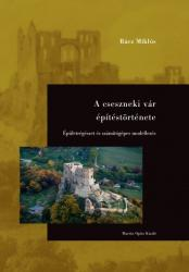 A cseszneki vár építéstörténete (2017)