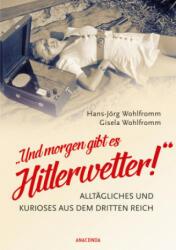 """Und morgen gibt es Hitlerwetter! """" - Alltgliches und Kurioses aus dem Dritten Reich (0000)"""