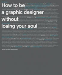 How to be a Graphic Designer, without Losing Your Soul (2010)