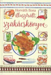 Horváth Ilona illusztrált szakácskönyve (ISBN: 9789632516837)