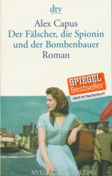 Der Fälscher, die Spionin und der Bombenbauer - Alex Capus (ISBN: 9783423143745)