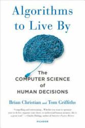 ALGORITHMS TO LIVE BY - Brian Christian, Tom Griffiths (ISBN: 9781250118363)
