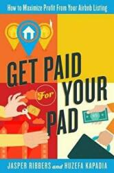 Get Paid for Your Pad: How to Maximize Profit from Your Airbnb Listing (ISBN: 9780692292815)