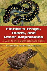 Florida's Frogs, Toads, and Other Amphibians - A Guide to Their Identification and Habits (ISBN: 9780813036694)