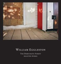 William Eggleston: The Democratic Forest: Selected Works (ISBN: 9781941701423)