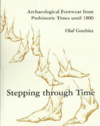 Stepping Through Time: Archaeological Footwear from Prehistoric Times Until 1800 (ISBN: 9789089320049)