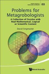 Problems for Metagrobologists: A Collection of Puzzles with Real Mathematical, Logical or Scientific Content (ISBN: 9789814663632)
