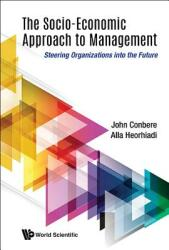 Socio-economic Approach To Management, The: Steering Organizations Into The Future (ISBN: 9789813232983)