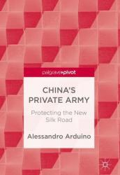 China's Private Army: Protecting the New Silk Road (ISBN: 9789811072147)