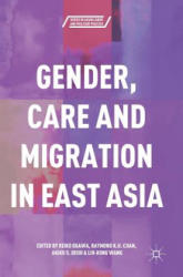 Gender, Care and Migration in East Asia (ISBN: 9789811070242)