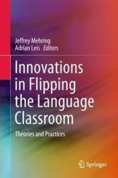Innovations in Flipping the Language Classroom - Jeff Mehring, Adrian Leis (ISBN: 9789811069673)
