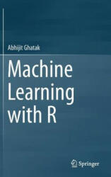 Machine Learning with R - Abhijit Ghatak (ISBN: 9789811068072)