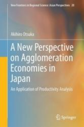 New Perspective on Agglomeration Economies in Japan - An Application of Productivity Analysis (ISBN: 9789811064890)