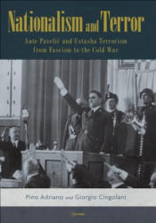 Nationalism and Terror - Ante Pavelic and Ustashe Terrorism from Fascism to the Cold War (ISBN: 9789633862063)