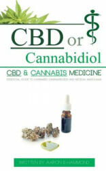 CBD or Cannabidiol: CBD & Cannabis Medicine; Essential Guide to Cannabinoids and Medical Marijuana (ISBN: 9789492788030)