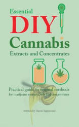 Essential DIY Cannabis Extracts and Concentrates: Practical Guide to Original Methods for Marijuana Extracts, Oils and Concentrates (ISBN: 9789492788016)