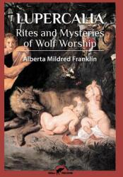 Lupercalia: Rites and Mysteries of Wolf Worship (ISBN: 9789492355317)